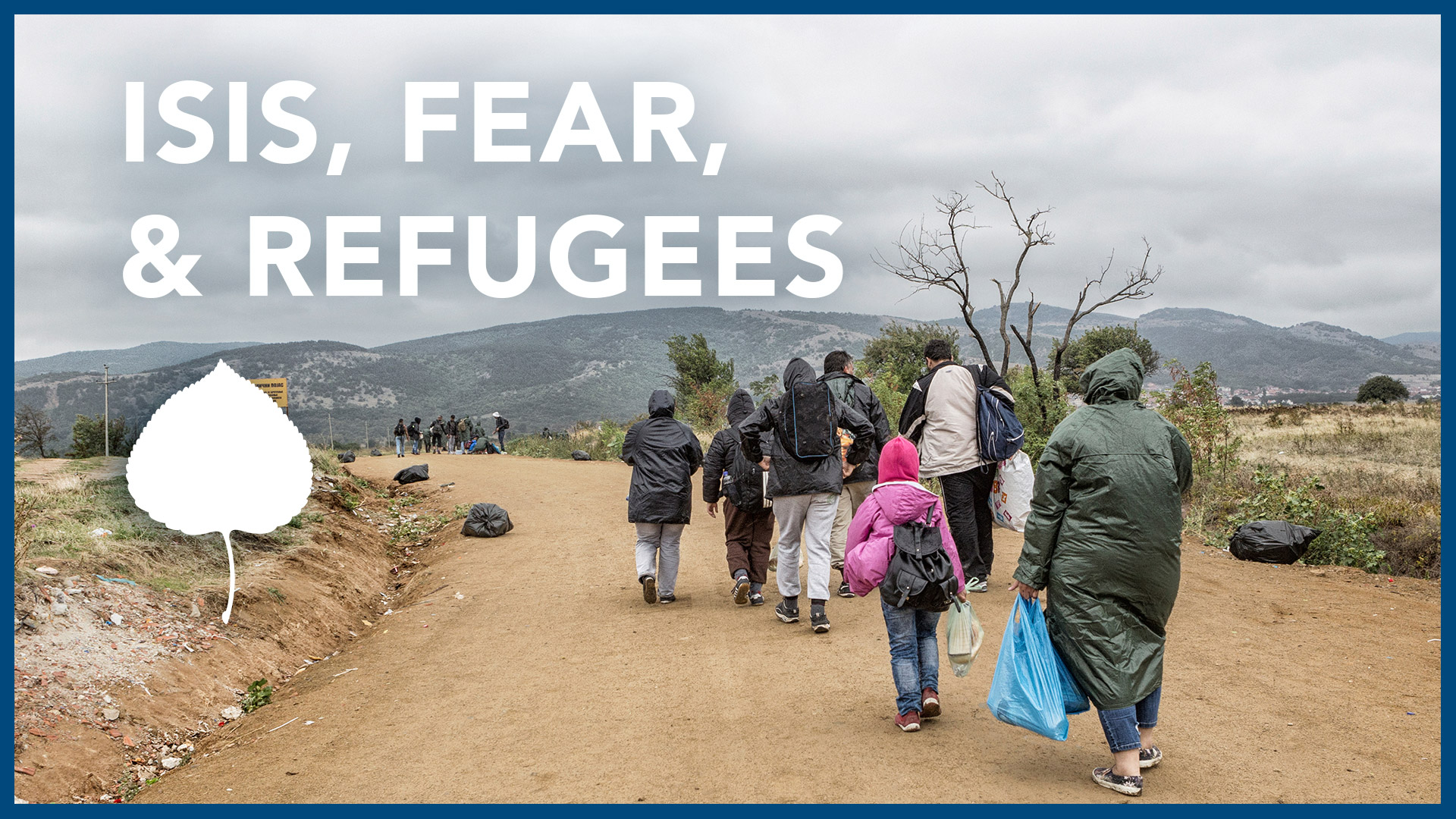 ISIS, Fear, and the Rights of Refugees