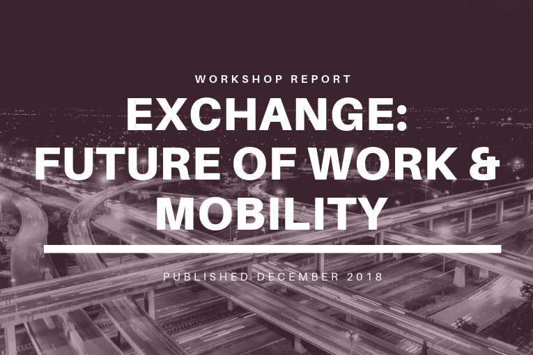 """New White Paper Inspired by """"Exchange: Future of Work & Mobility"""" Workshop"""