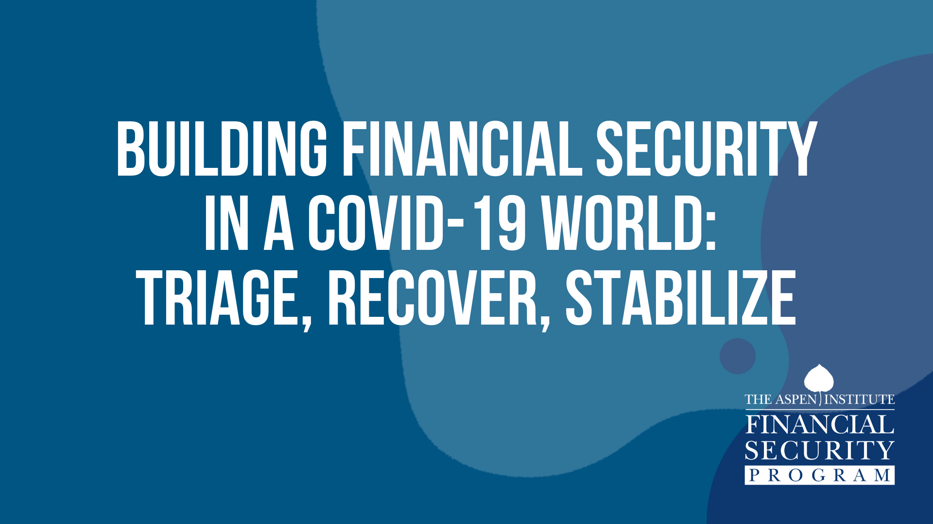 Building Financial Security in a COVID-19 World: Triage, Recover, Stabilize