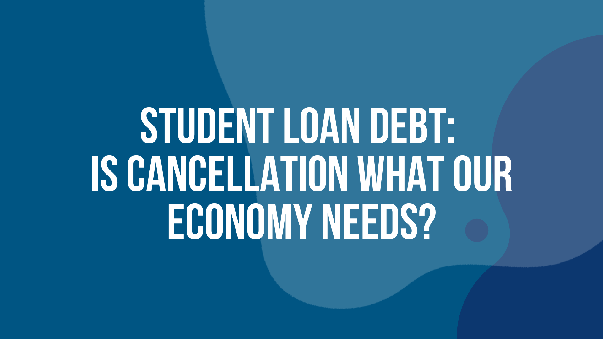Student Loan Debt: Is Cancellation What Our Economy Needs?