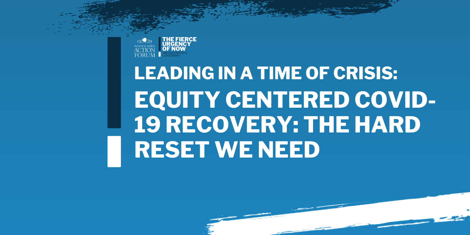 Leading in a Time of Crisis: Equity Centered COVID-19 Recovery-The Hard Reset We Need