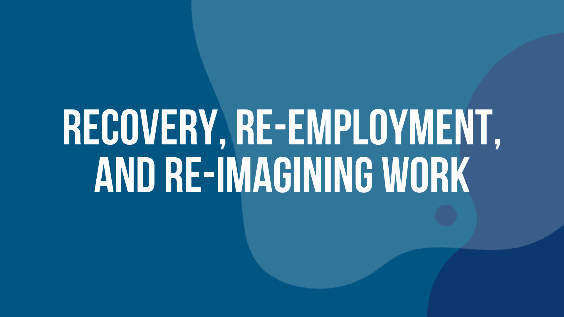Recovery, Re-Employment, and Re-Imagining Work