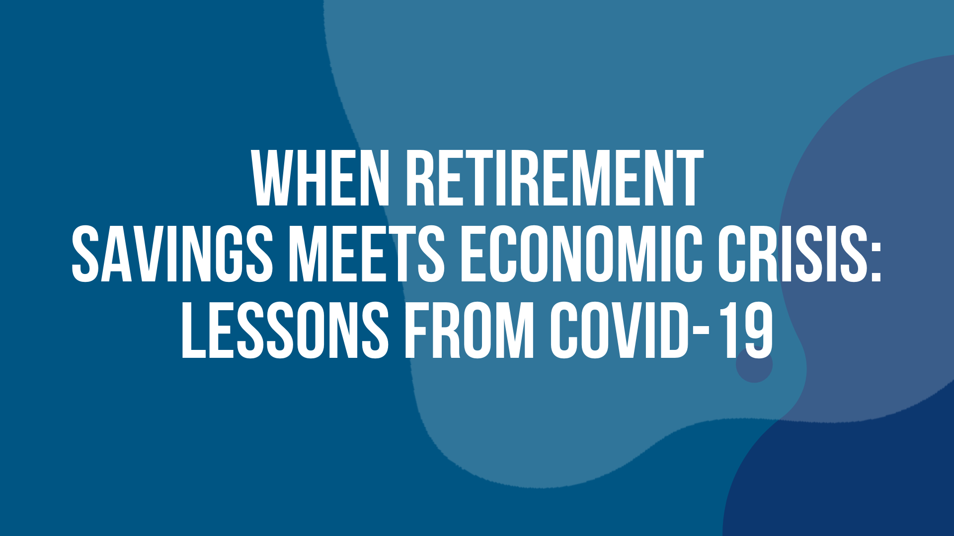 When Retirement Savings meets Economic Crisis