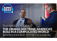 Aspen Ideas to Go Podcast: The Obama Doctrine: America's Role in a Complicated World