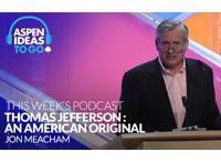 Aspen Ideas to Go Podcast: Thomas Jefferson, an American Original
